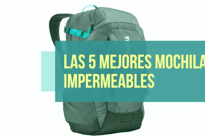 Las 5 mejores mochilas impermeables